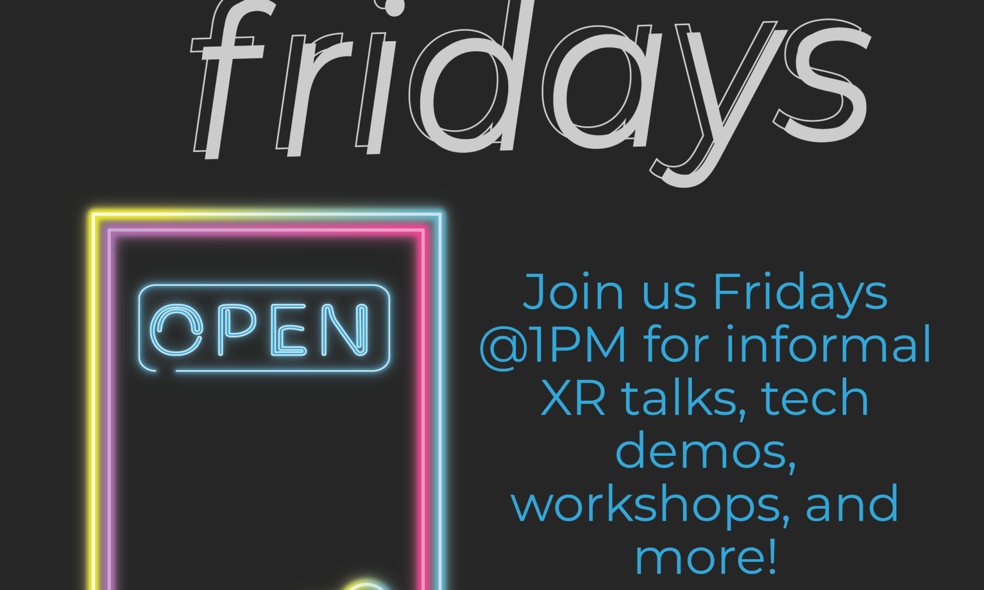 """promotional image for Drop-in Fridays. Shows a door with the word open on it, the studio x logo, and the text, """"Join us Fridays @1PM for informal XR talks, tech demos, workshops, and more!"""""""